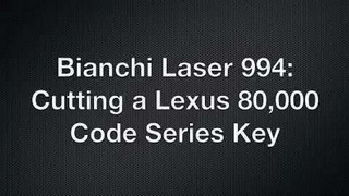 Bianchi Laser 994 Cutting a Key for Lexus 80K Code Series
